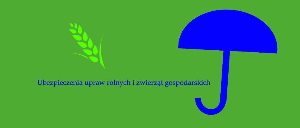 Ubezpieczenia upraw rolnych i zwierząt gospodarskich